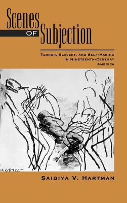 Click for more detail about Scenes of Subjection: Terror, Slavery, and Self-Making in Nineteenth-Century America by Saidiya Hartman
