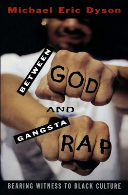 Click for more detail about Between God and Gangsta Rap: Bearing Witness to Black Culture by Michael Eric Dyson