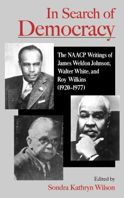 Click for more detail about In Search of Democracy: The NAACP Writings of James Weldon Johnson, Walter White, and Roy Wilkins (1920-1977) by Sondra Kathryn Wilson