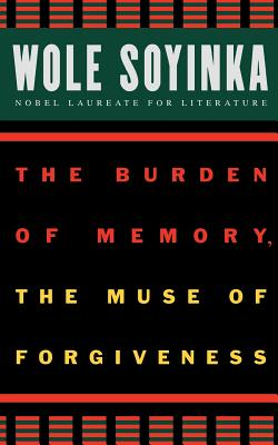Click for more detail about The Burden Of Memory, The Muse Of Forgiveness (The W.E.B. Du Bois Institute Series) by Wole Soyinka