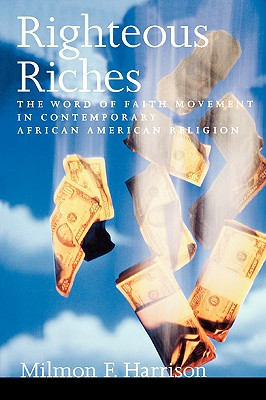 Click for more detail about Righteous Riches: The Word of Faith Movement in Contemporary African American Religion by Milmon F. Harrison