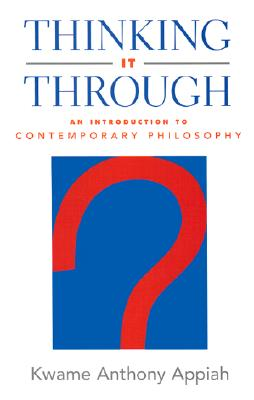 Click for more detail about Thinking It Through: An Introduction to Contemporary Philosophy by Kwame Anthony Appiah