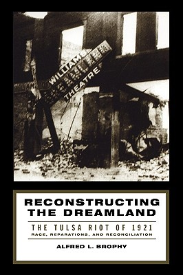 Book Cover Reconstructing the Dreamland: The Tulsa Riot of 1921: Race, Reparations, and Reconciliation by Alfred L. Brophy