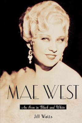 Click for more detail about Mae West: An Icon In Black And White by Jill Watts