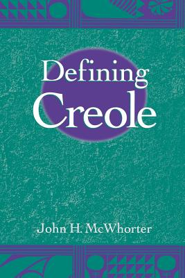 Click for more detail about Defining Creole by John McWhorter