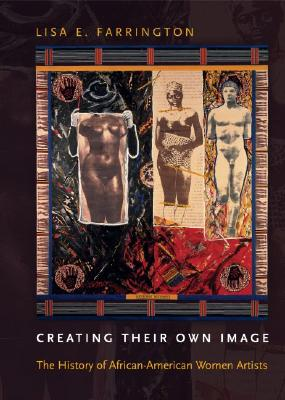 Click for more detail about Creating Their Own Image: The History of African-American Women Artists by Lisa E. Farrington