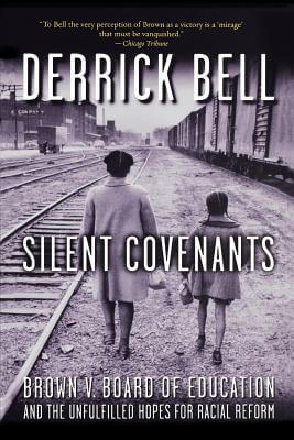 Click for more detail about Silent Covenants: Brown v. Board of Education and the Unfulfilled Hopes for Racial Reform by Derrick Bell