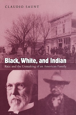 Book Cover Black, White, and Indian: Race and the Unmaking of an American Family by Claudio Saunt