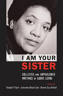 Click for more detail about I Am Your Sister: Collected And Unpublished Writings Of Audre Lorde (Transgressing Boundaries: Studies In Black Politics And Black Communities) by Audre Lorde