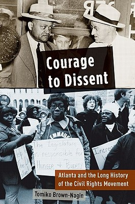 Click for more detail about Courage to Dissent: Atlanta and the Long History of the Civil Rights Movement by Tomiko Brown-Nagin