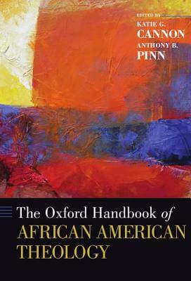 Click for more detail about The Oxford Handbook Of African American Theology by Katie G. Cannon and Anthony B. Pinn