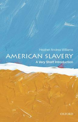 Click for more detail about American Slavery: A Very Short Introduction (Very Short Introductions) by Heather Andrea Williams