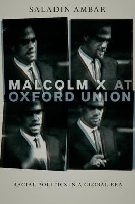 Click for more detail about Malcolm X at Oxford Union: Racial Politics in a Global Era (Transgressing Boundaries: Studies in Black Politics and Black Communities) by Saladin Ambar