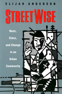 Click for more detail about Streetwise: Race, Class, And Change In An Urban Community by Elijah Anderson