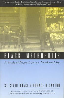 Click for more detail about Black Metropolis: A Study of Negro Life in a Northern City by St. Clair Drake and Horace R. Cayton