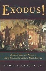 Click for more detail about Exodus!: Religion, Race, and Nation in Early Nineteenth-Century Black America by Eddie S. Glaude Jr.