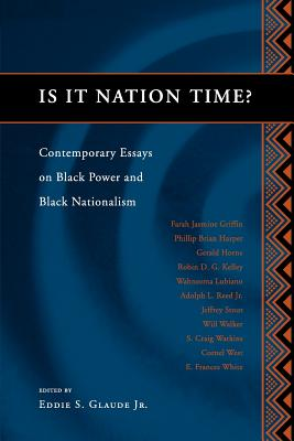 Book Cover Is It Nation Time?: Contemporary Essays on Black Power and Black Nationalism by Eddie S. Glaude Jr.