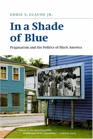 Click for more detail about In a Shade of Blue: Pragmatism and the Politics of Black America by Eddie S. Glaude Jr.