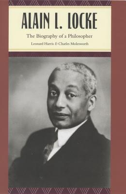 Click for more detail about Alain L. Locke: The Biography Of A Philosopher by Leonard Harris and Charles Molesworth
