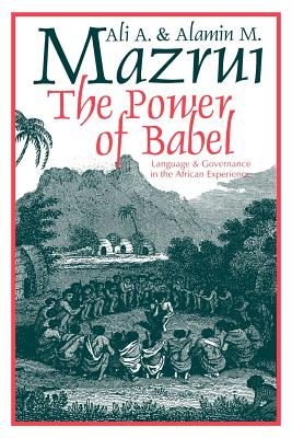 Click for more detail about The Power of Babel: Language and Governance in the African Experience by Ali Mazrui