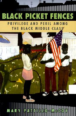 Click for more detail about Black Picket Fences : Privilege and Peril Among the Black Middle Class by Mary Pattillo-McCoy