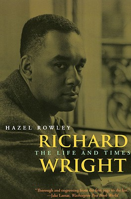 Click for more detail about Richard Wright: The Life and Times by Hazel Rowley