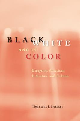 Click for more detail about Black, White, and in Color: Essays on American Literature and Culture by Hortense J. Spillers