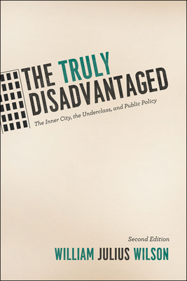 Click for more detail about The Truly Disadvantaged: The Inner City, the Underclass, and Public Policy by William Julius Wilson