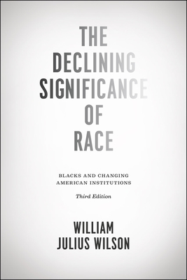 Click for more detail about The Declining Significance of Race: Blacks and Changing American Institutions by William Julius Wilson