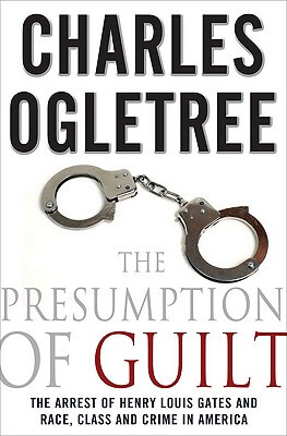 Book Cover The Presumption Of Guilt: The Arrest Of Henry Louis Gates, Jr. And Race, Class And Crime In America by Charles Ogletree