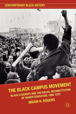 Click for more detail about The Black Campus Movement: Black Students and the Racial Reconstitution of Higher Education, 1965-1972 by Ibram X. Kendi