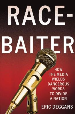 Click for more detail about Race-Baiter: How The Media Wields Dangerous Words To Divide A Nation by Eric Deggans