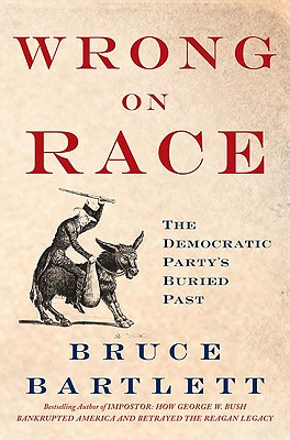 Click for more detail about Wrong On Race: The Democratic Party's Buried Past by Bruce Bartlett