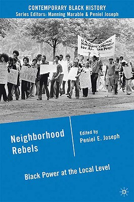 Click for more detail about Neighborhood Rebels: Black Power At The Local Level (Contemporary Black History) by Peniel E. Joseph