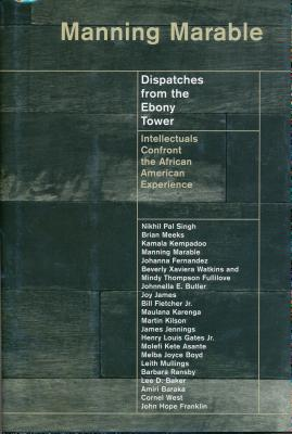 Click for more detail about Dispatches from the Ebony Tower: Intellectuals Confront the African American Experience by Manning Marable