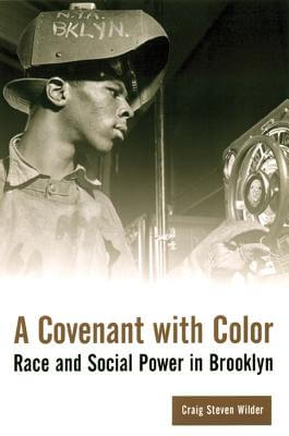Click for more detail about A Covenant With Color: Race And Social Power In Brooklyn by Craig Steven Wilder