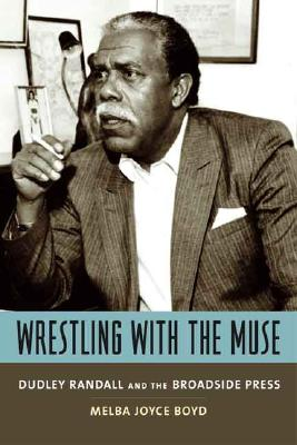 Click for more detail about Wrestling with the Muse: Dudley Randall and the Broadside Press by Melba Joyce Boyd