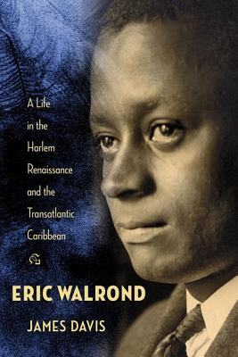Click for a larger image of Eric Walrond: A Life in the Harlem Renaissance and the Transatlantic Caribbean