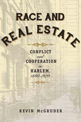 Click for more detail about Race and Real Estate: Conflict and Cooperation in Harlem, 1890-1920 by Kevin McGruder