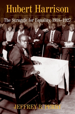 Click for more detail about Hubert Harrison The Struggle for Equality, 1918-1927 by Jeffrey B. Perry