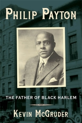 Click for more detail about Philip Payton: The Father of Black Harlem by Kevin McGruder