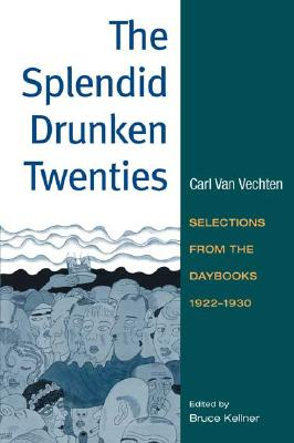 Click for more detail about The Splendid Drunken Twenties: Selections from the Daybooks, 1922-1930 by Carl Van Vechten