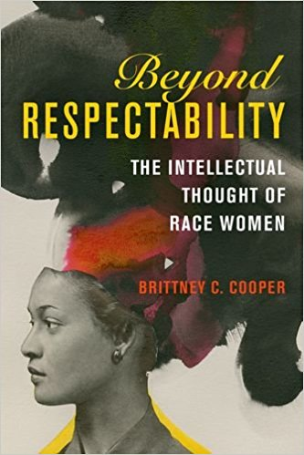 Click for more detail about Beyond Respectability: The Intellectual Thought of Race Women by Brittney Cooper