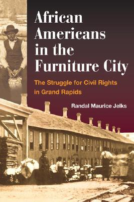 Click for more detail about African Americans in the Furniture City: The Struggle for Civil Rights in Grand Rapids by Randal Maurice Jelks