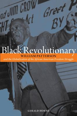 Book Cover Black Revolutionary: William Patterson & the Globalization of the African American Freedom Struggle by Gerald Horne