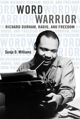 Click for more detail about Word Warrior: Richard Durham, Radio, and Freedom (New Black Studies Series) by Sonja D Williams