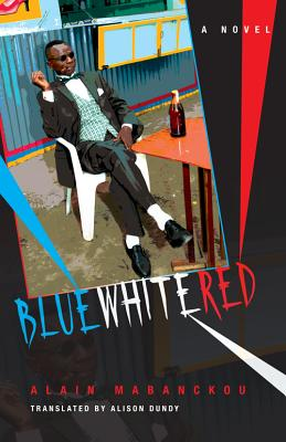 Click for more detail about Blue White Red: A Novel (Global African Voices) by Alain Mabanckou