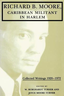 Click for more detail about Richard B. Moore, Caribbean Militant in Harlem: Collected Writings, 1920-1972 (Blacks in the Diaspora) by Richard B. Moore