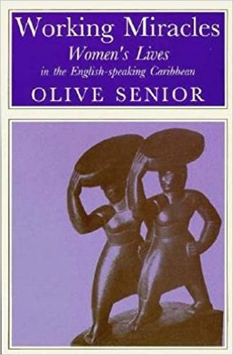 Click for more detail about Working Miracles: Womens Lives in the English-Speaking Caribbean by Olive Senior