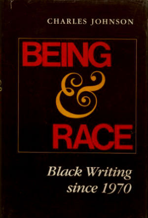 Book Cover Being and Race: Black Writing Since 1970 by Charles Johnson